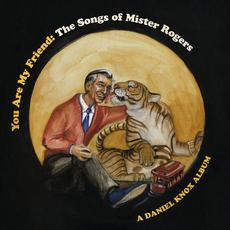 You Are My Friend: The Songs of Mister Rogers mp3 Album by Daniel Knox