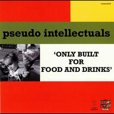 Only Built For Food And Drinks mp3 Album by Pseudo Intellectuals