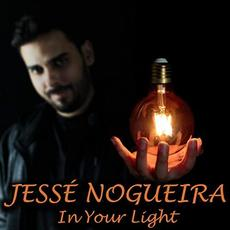 In Your Light mp3 Album by Jesse Nogueira