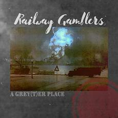 A Grey(T)er Place mp3 Album by Railway Gamblers