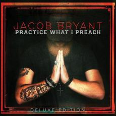 Practice What I Preach (Deluxe Edition) mp3 Album by Jacob Bryant