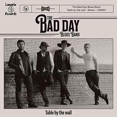 Table by the Wall mp3 Album by The Bad Day Blues Band