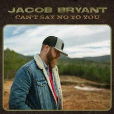 Can't Say No to You mp3 Single by Jacob Bryant