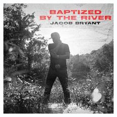 Baptized By The River mp3 Single by Jacob Bryant