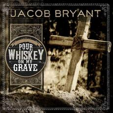 Pour Whiskey on My Grave mp3 Single by Jacob Bryant