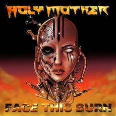 Face This Burn mp3 Album by Holy Mother