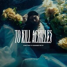 Something to Remember Me By mp3 Album by To Kill Achilles