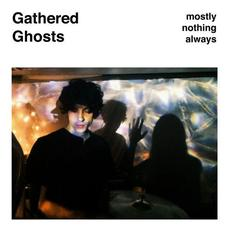 Mostly Nothing Always mp3 Album by Gathered Ghosts