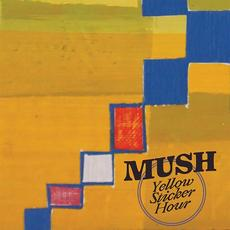 Yellow Sticker Hour mp3 Album by Mush