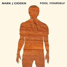 Fool Yourself mp3 Album by Mark J Gidden