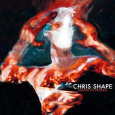 Shaped To Deform mp3 Album by Chris Shape