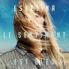 Le sentiment est bleu mp3 Album by Eskelina