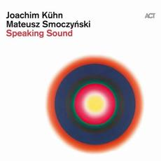 Speaking Sound mp3 Album by Joachim Kühn & Mateusz Smoczyński