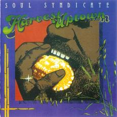 Harvest Uptown, Famine Downtown (Re-Issue) mp3 Album by Soul Syndicate