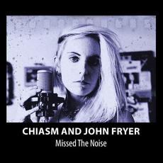Missed The Noise mp3 Album by Chiasm And John Fryer