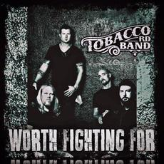 Worth Fighting For mp3 Album by Tobacco Rd Band