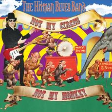 Not My Circus, Not My Monkey mp3 Album by The Hitman Blues Band