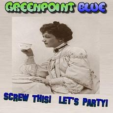 Screw This! Let's Party! mp3 Album by GreenPoint Blue