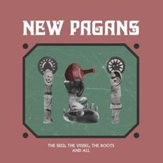 The Seed, the Vessel, the Roots and All mp3 Album by New Pagans