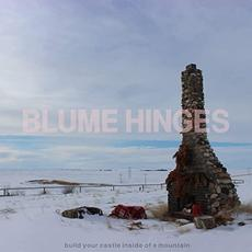 Build Your Castle Inside Of A Mountain mp3 Album by Blume Hinges