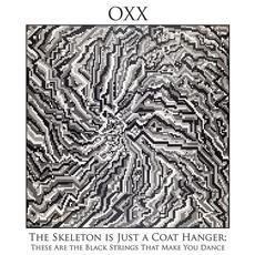 The Skeleton is Just a Coat Hanger; These Are the Black Strings That Make You Dance mp3 Album by Oxx