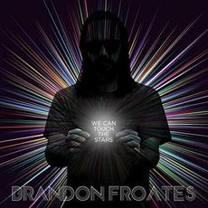 We Can Touch The Stars mp3 Album by Brandon Froates