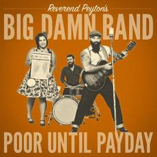 Poor Until Payday mp3 Album by The Reverend Peyton's Big Damn Band