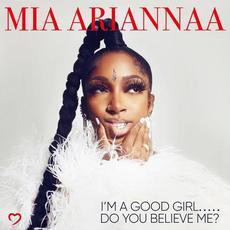 I'm A Good Girl..... Do You Believe Me? mp3 Album by Mia Ariannaa