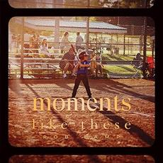 Moments Like These mp3 Album by Rob Lamp