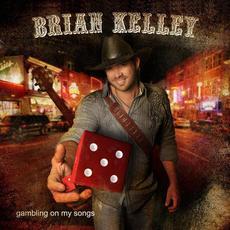 Gambling on My Songs mp3 Album by Brian Kelley