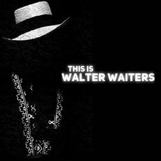 This Is Walter Waiters mp3 Album by Walter Waiters