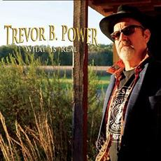 What Is Real mp3 Album by Trevor B. Power