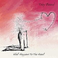 What Happens To The Heart mp3 Album by Toby Beard
