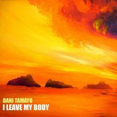 I Leave My Body mp3 Single by Dani Tamayo