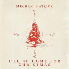 I'll Be Home for Christmas mp3 Single by Meghan Patrick