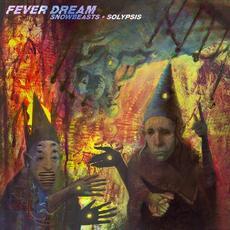 Fever Dream mp3 Album by Snowbeasts + Solypsis