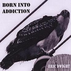 Born Into Addiction mp3 Album by Eric Dwight