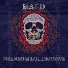 Phantom Locomotive mp3 Album by Mat D