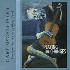 Playing the Changes mp3 Album by Gary McCallister (One Man Mormon Blues Band)