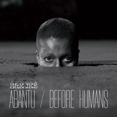 Abantu / Before Humans mp3 Album by BLK JKS