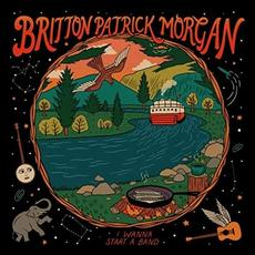 I Wanna Start A Band mp3 Album by Britton Patrick Morgan