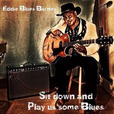 Sit Down And Play Us Some Blues mp3 Album by Eddie Blues Barney