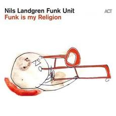 Funk Is My Religion mp3 Album by Nils Landgren Funk Unit