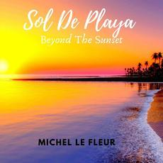 Sol de Playa: Beyond the Sunset mp3 Album by Michel Le Fleur