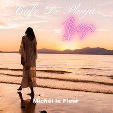 Cafe' de Playa: Ibiza mp3 Album by Michel Le Fleur