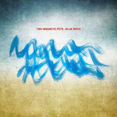 Blue Wave mp3 Album by Tiny Magnetic Pets