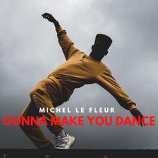 Gonna Make You Dance mp3 Single by Michel Le Fleur