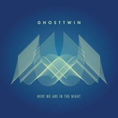 Here We Are in the Night mp3 Album by Ghost Twin