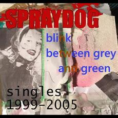 Blink Between Grey And Green - Singles 1999-2005 mp3 Artist Compilation by Spraydog