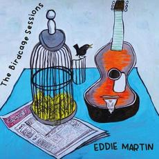 The Birdcage Sessions mp3 Album by Eddie Martin